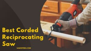 Best Corded Reciprocating Saw
